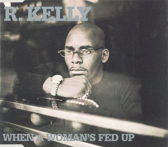 R. Kelly – When A Woman's Fed Up