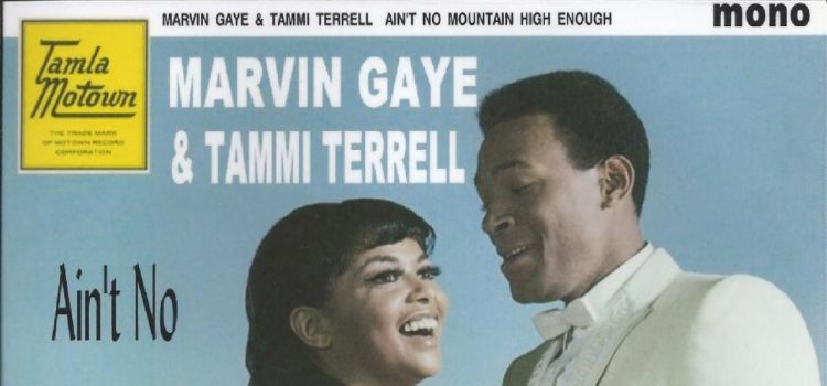 Marvin Gaye & Tammi Terrell – Ain't No Mountain High Enough