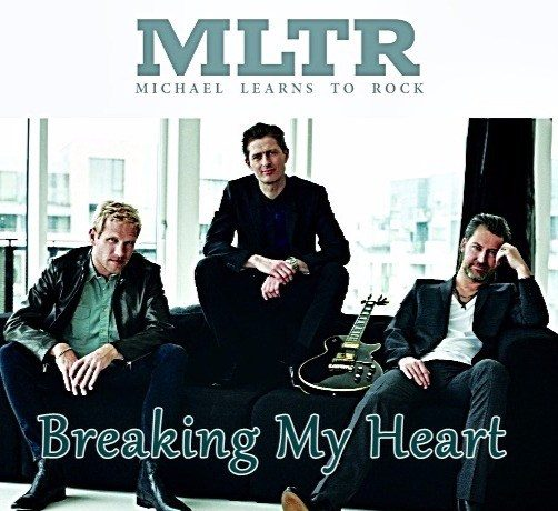 Michael Learns To Rock – Breaking My Heart