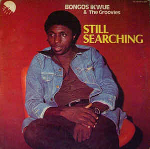 Bongos Ikwue & The Groovies - Still Searching