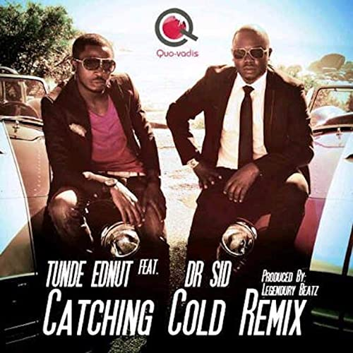 Tunde Ednut feat. Dr. Sid – Catching Cold